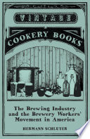 The Brewing Industry and the Brewery Workers  Movement in America