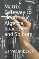 Matrix Gateway to Geometric Algebra  Spacetime and Spinors
