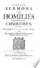 Certain sermons or homilies appointed to be read in Churches in the time of Queen Elizabeth  etc