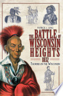 The Battle Of Wisconsin Heights 1832 Thunder On The Wisconsin