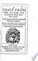 A Coale from the Altar to kindle the holy fire of Zeale     The fift edition corrected and amended