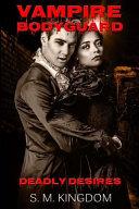 Vampire Bodyguard: Deadly Desires