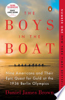 link to The boys in the boat : Nine Americans and their epic quest for gold at the 1936 Berlin Olympics in the TCC library catalog