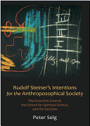 Rudolf Steiner s Intentions for the Anthroposophical Society