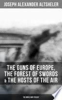 The Guns of Europe  The Forest of Swords   The Hosts of the Air  The World War Trilogy Book PDF