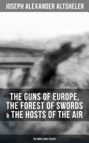 Pdf The Guns of Europe, The Forest of Swords & The Hosts of the Air: The World War Trilogy