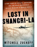 Lost in Shangri La  A True Story of Survival  Adventure  and the Most Incredible Rescue Mission of World War II