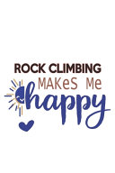 Rock Climbing Makes Me Happy Rock Climbing Lovers Rock Climbing OBSESSION Notebook A Beautiful