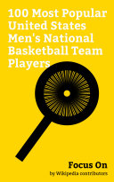 Focus On: 100 Most Popular United States Men's National Basketball Team Players
