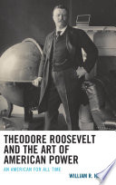 Theodore Roosevelt and the Art of American Power