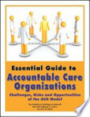 Essential Guide to Accountable Care Organizations Book