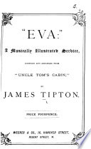 Eva  a musically illustrated service  compiled and arranged from Uncle Tom s Cabin  by Mrs H  B  Stowe  Book PDF