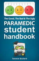 The Good  The Bad   The Ugly Paramedic Student Handbook