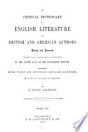 A Critical Dictionary Of English Literature And British And American Authors Living And Deceased From The Earliest Account To The Latter Half Of The Nineteenth Century