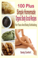 100 Plus Simple Homemade Organic Body Scrub Recipes
