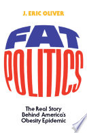 """Fat Politics: The Real Story behind America's Obesity Epidemic"" by J. Eric Oliver"
