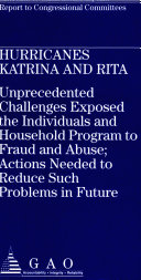 Hurricanes Katrina   Rita  Unprecedented Challenges Exposed the Individuals   Household Program to Fraud   Abuses  Actions Needed to Reduce Such Problems in the Future
