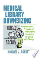 Medical Library Downsizing  : Administrative, Professional, and Personal Strategies for Coping with Change
