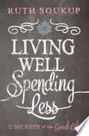 """Living Well, Spending Less: 12 Secrets of the Good Life"" by Ruth Soukup"