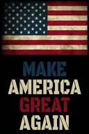 Make America Great Again Notebook Journal For President Trump Supporters Maga Perfect For School Writing Poetry Use As A Diary Gratitude W