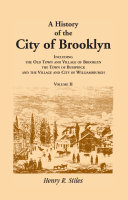 Pdf A History of the City of Brooklyn, Including the Old Town and Village of Brooklyn, the Town of Bushwick, and the Village and City of Williamsburgh. Volumes II ONLY
