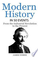 History: Modern History in 50 Events