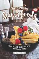 The Healthy Superfoods Cookbook