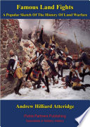Famous Land Fights  A Popular Sketch Of The History Of Land Warfare  Illustrated Edition