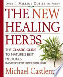 """The New Healing Herbs: The Classic Guide to Nature's Best Medicines Featuring the Top 100 Time-Tested Herbs"" by Michael Castleman"