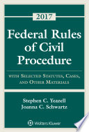 Federal Rules of Civil Procedure  : with Selected Statutes, Cases, and Other Materials 2017 Supplement