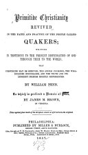 Primitive Christianity revived in the faith and practice of the people called Quakers
