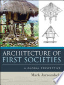 """Architecture of First Societies: A Global Perspective"" by Mark M. Jarzombek"