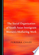 The Social Organization Of South Asian Immigrant Women S Mothering Work