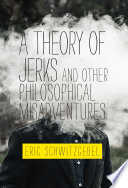 A Theory of Jerks and Other Philosophical Misadventures Book