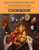 Easy Chicken Recipes For Your Slow Cooker Cookbook Book PDF