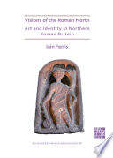 Visions of the Roman North  Art and Identity in Northern Roman Britain