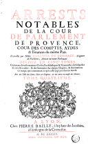 Arrests notables de la Cour de Parlement de Provence, cour des comptes, aydes et finances du mesme Pays