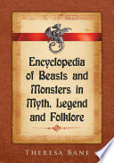Encyclopedia Of Beasts And Monsters In Myth Legend And Folklore