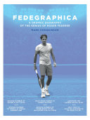 Fedegraphica  A Graphic Biography of the Genius of Roger Federer