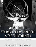 Your Guide to Ayn Rand  Atlas Shrugged  and the Fountainhead