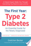 """The First Year: Type 2 Diabetes: An Essential Guide for the Newly Diagnosed"" by Gretchen Becker, Allison Goldfine"