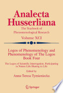 Logos of Phenomenology and Phenomenology of The Logos. Book Four  : The Logos of Scientific Interrogation, Participating in Nature-Life-Sharing in Life