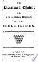 The Libertine S Choice Or The Mistaken Happiness Of The Fool In Fashion A Poem By E Ward Book PDF