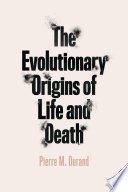 The Evolutionary Origins of Life and Death