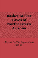 Basket Maker Caves of Northeastern Arizona   Report on the Explorations  1916 17