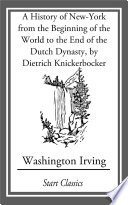 A History Of New York From The Beginning Of The World To The End Of The Dutch Dyna