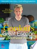 Gordon   s Great Escape Southeast Asia  100 of my favourite Southeast Asian recipes