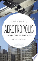 Aerotropolis  : The Way We'll Live Next