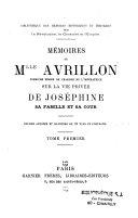 Mémoires de Mlle Avrillion, première femme de chambre de l'impératrice, sur la vie privée de Joséphine, sa famille et sa cour...