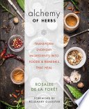 """Alchemy of Herbs: Transform Everyday Ingredients into Foods and Remedies That Heal"" by Rosalee de la Forêt"